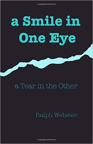 Debut historical non-fiction novel, A Smile in One Eye, a Tear in the Other, by Ralph Webster. A MUST READ. Available here, on Amazon.